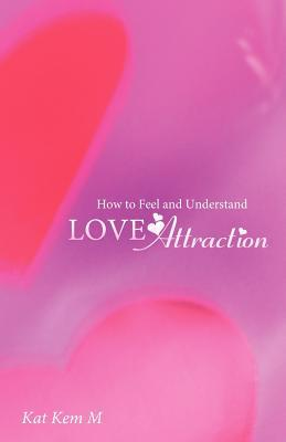How to Feel and Understand Love Attraction