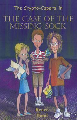 The Crypto-Capers in the Case of the Missing Sock by Renee Hand