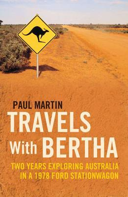 Travels with Bertha: Two Years Exploring Australia in a 1978 Ford Stationwagon