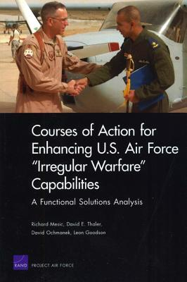 """Courses of Action for Enhancing U.S. Air Force """"Irregular Warfare"""" Capabilities: A Functional Solutions Analysis"""