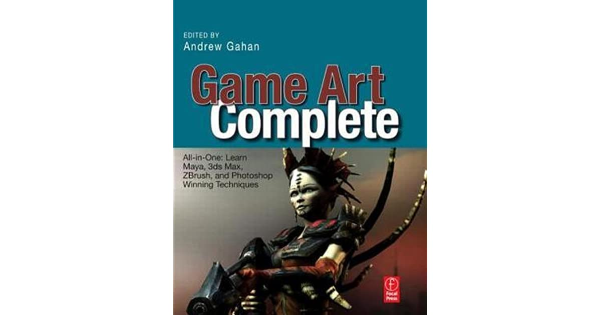 Game Art Complete: All-in-One: Learn Maya, 3ds Max, ZBrush
