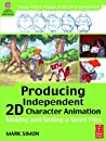 Producing Independent 2D Character Animation: Making and Selling a Short Film [With CDROM]
