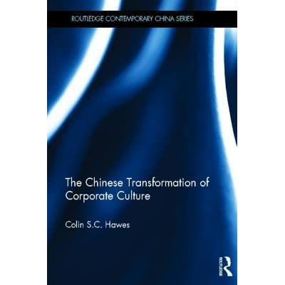 The Chinese Transformation of Corporate Culture (Routledge Contemporary China Series)