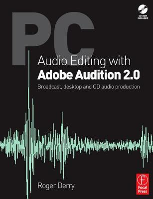 PC Audio Editing with Adobe Audition 2.0: Broadcast, Desktop and CD Audio Production [With CDROM] Roger Derry