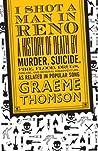 I Shot a Man in Reno by Graeme Thomson