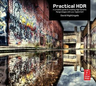 Practical HDR: The Complete Guide to Creating High Dynamic Range Images with Your Digital SLR