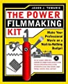 Power Filmmaking Kit: Make Your Professional Movie on a Next-to-Nothing Budget