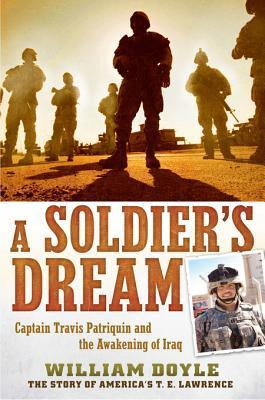 A Soldiers Dream: Captain Travis Patriquin and the Awakening of Iraq William  Doyle