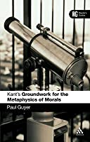 Kant's 'Groundwork for the Metaphysics of Morals': A Reader' Guide