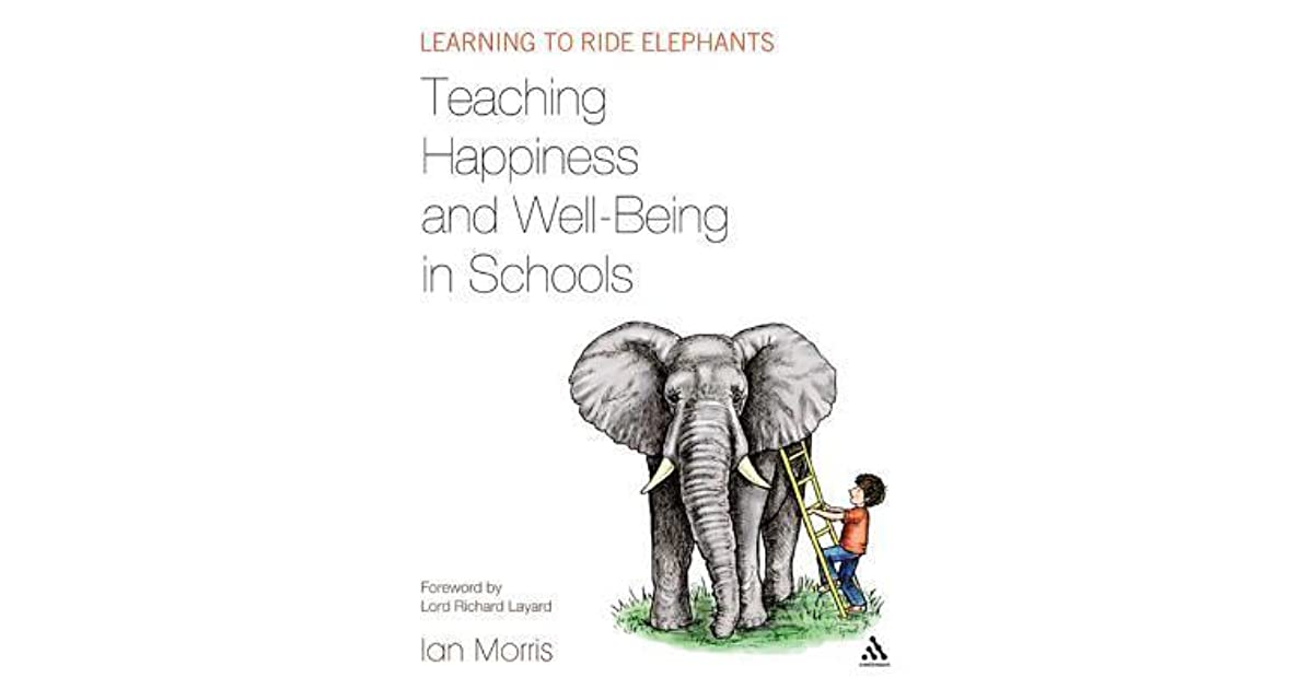 teaching happiness and wellbeing in schools second edition learning to ride elephants