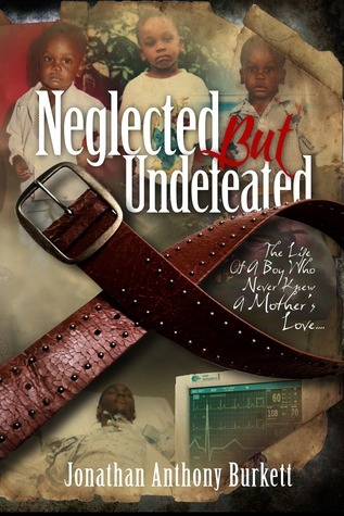Neglected But Undefeated: The Life Of A Boy Who Never Knew A Mother's Love