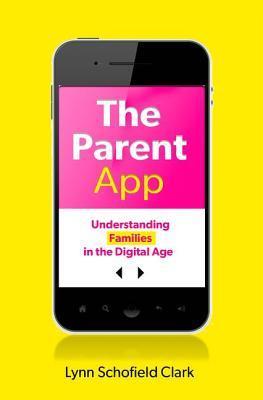 The Parent App: Understanding Families in the Digital Age