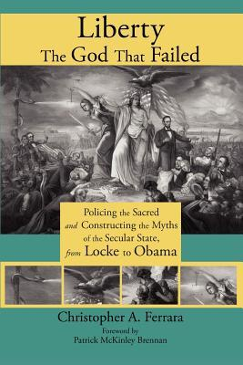 Liberty, the God That Failed: Policing the Sacred and Constructing the Myths of the Secular State, from Locke to Obama