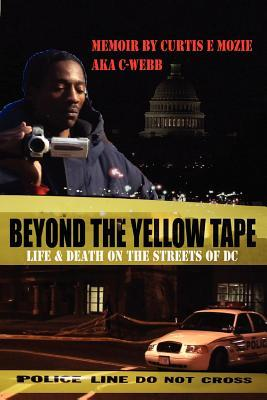 Beyond the Yellow Tape: Life & Death on the Streets of DC: Life & Death on the Streets of DC