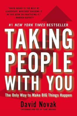 Taking People with You The Only Way to Make Big Things Happen David Novak