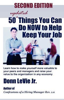 50 Updated Things You Can Do Now to Help Keep Your Job Second Edition: Learn to Make Yourself More Valuable to Your Peers and Managers and Raise Your