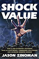 Shock Value: How a Few Eccentric Outsiders Gave Us Nightmares, Conqueredhollywood, and Invented Modern Horror