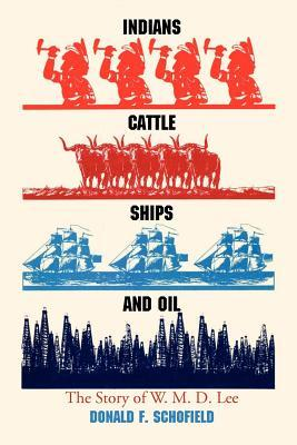 Indians, Cattle, Ships and Oil: The Story of W. M. D. Lee