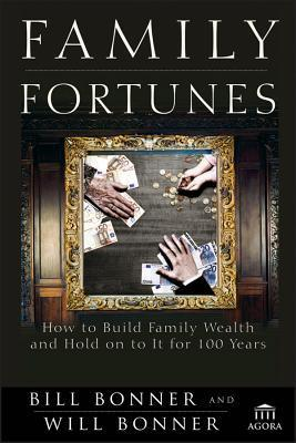 Family Fortunes How to Build Family Wealth and Hold on to It for 100 Years