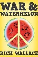 War and Watermelon