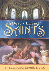 Best-Loved Saints: Inspiring Biographies of Popular Saints for Young Catholics and Adults
