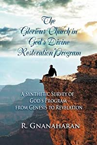 The Glorious Church in God's Divine Restoration Program: A Synthetic Survey of God's Program from Genesis to Revelation