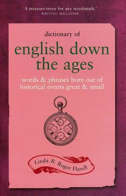 Dictionary of English Down the Ages Words and Phrases Born Out of Historical Events, Great and Small