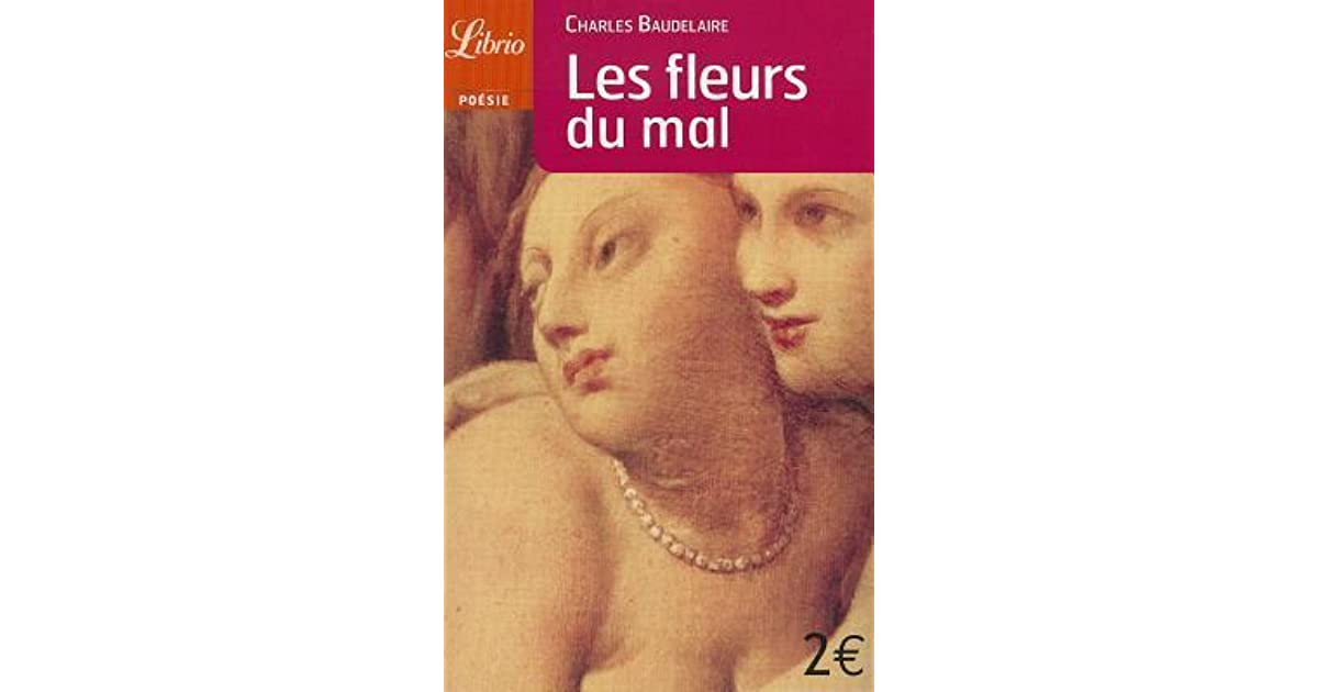 an analysis of les fleurs du mal by charles baudelaire Charles baudelaire's l'invitation au voyage was originally published in les fleurs du mal in 1857, a book accused of being une outrage aux bonnes mœurs (roughly, an insult to good manners or morality.