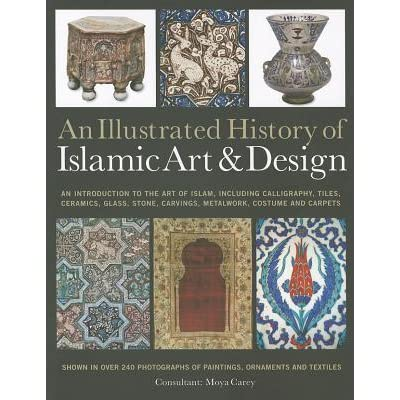 An Illustrated History Of The Islamic Art Design Expert Introduction To From Calligraphy Tiles Costumes And Carpets Pottery