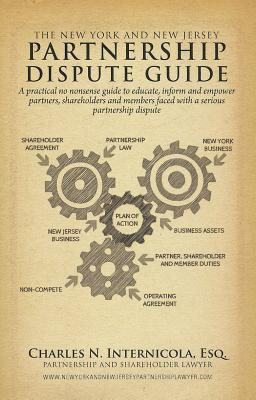 The New York and New Jersey Partnership Dispute Guide: A Practical No Nonsense Guide to Educate, Inform and Empower Partners, Shareholders and Members Faced with a Serious Partnership Dispute