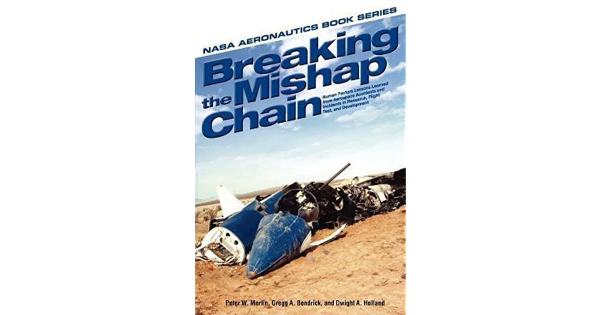 2d8f3da1f3e02 Breaking the Mishap Chain  Human Factors Lessons Learned from Aerospace  Accidents and Incidents in Research, Flight Test, and Development by Peter W.  Merlin