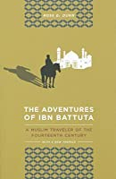 The Adventures of Ibn Battuta: A Muslim Traveler of the Fourteenth Century, With a New Preface