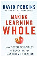 Making Learning Whole: How Seven Principles of Teaching Can Transform Education