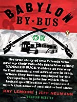 Babylon by Bus: Or, the True Story of Two Friends Who Gave Up Their Valuable Franchise Selling Yankees Suck T-Shirts at Fenway to Find Meaning and Adventure in Iraq, Where They Became Employed by the Occupation in Jobs for Which They Lacked Qualification.