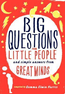 Big Questions from Little People And Simple Answers from Great Minds