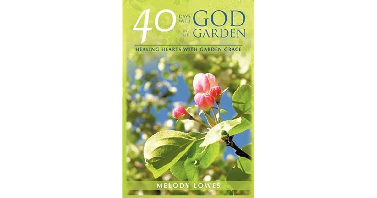 40 days with god in the garden by melody lowes mightylinksfo