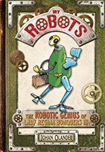 My Robots: The Robotic Genius of Lady Regina Bonquers III