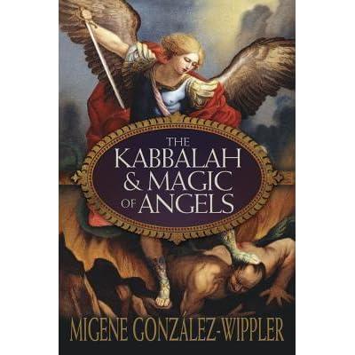 The Kabbalah & Magic of Angels by Migene Gonzalez-Wippler