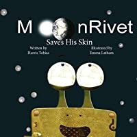 Moonrivet Saves His Skin: Moonrivet-- The Adventures of a Frog on the Moon