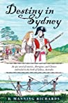 Destiny in Sydney: An Epic Novel of Convicts, Aborigines, and Chinese Embroiled in the Birth of Sydney, Australia (A Sydney Series Novel, #1)
