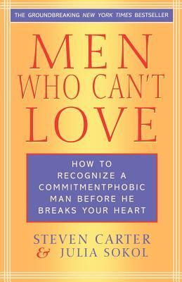 Men Who Can't Love: How to Recognize a Commitment Phobic Man Before He Breaks Your Heart