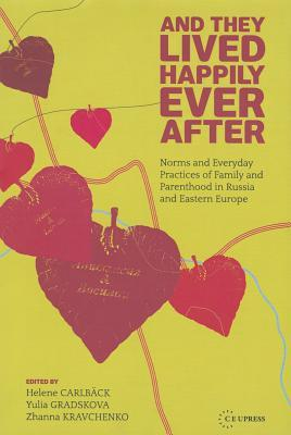 And They Lived Happily Ever After?: Family and Parenthood in Russia and Eastern Europe Before and After the Fall of Socialism