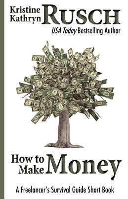 How to Make Money by Kristine Kathryn Rusch