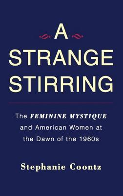 A Strange Stirring: The Feminine Mystique & American Women at the Dawn of the 1960s