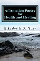 Affirmation Poetry for Health and Healing: 52 Beautifully Written Weekly Affirmations