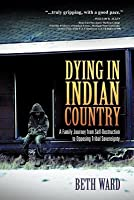 Dying in Indian Country: A Family Journey from Self-Destruction to Opposing Tribal Sovereignty