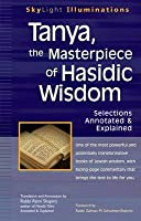 Tanya the Masterpiece of Hasidic Wisdom: Selections Annotated & Explained