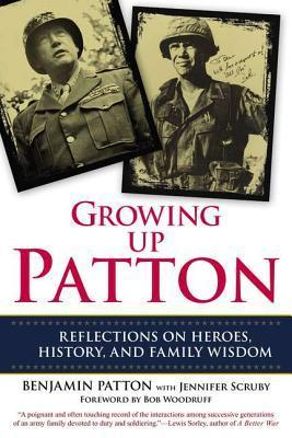 Growing Up Patton Reflections on Heroes, History, and Family Wisdom