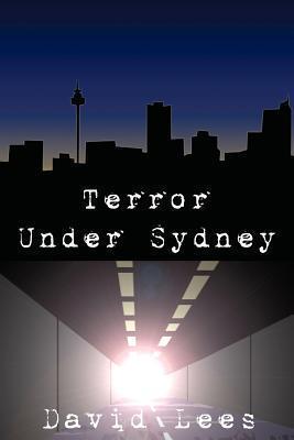 Terror Under Sydney David Lees