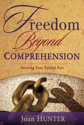Freedom Beyond Comprehension - Joan Hunter